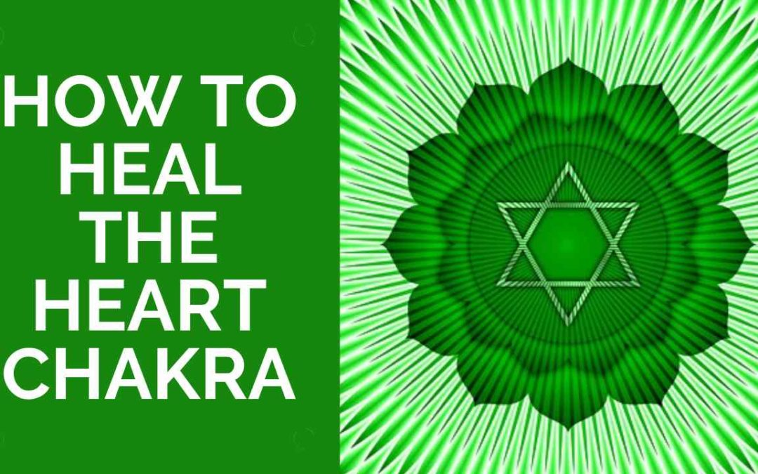 How to Heal Your Heart Chakra – Powerful Techniques
