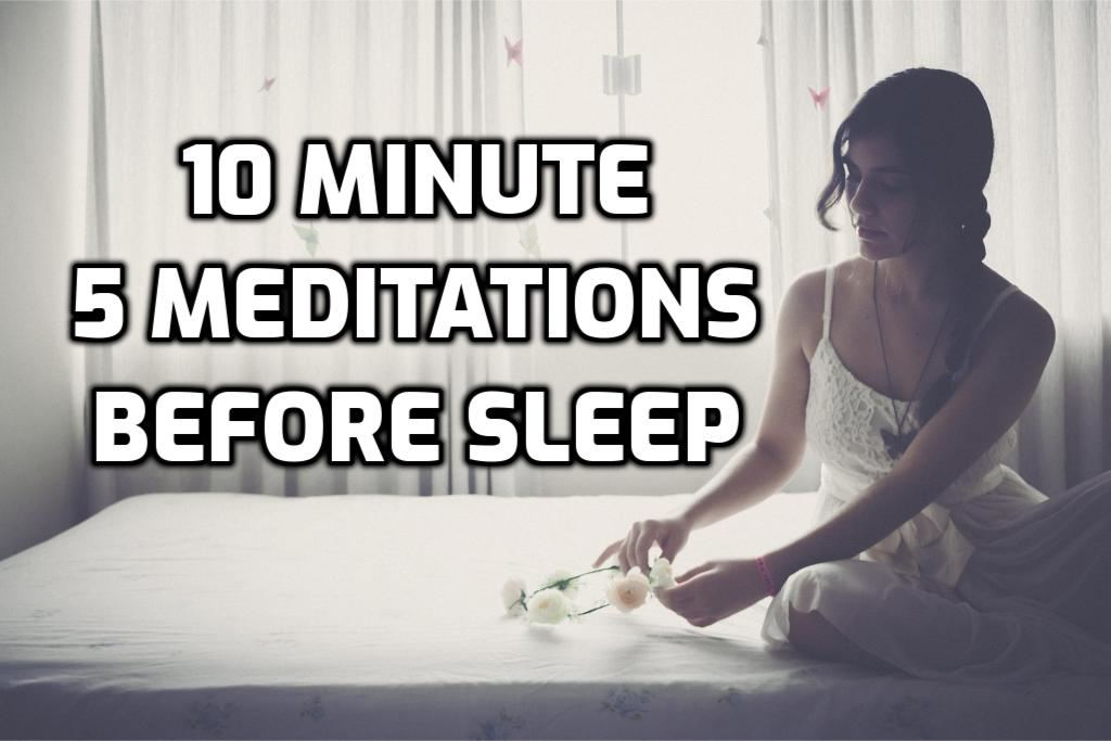 5 Simple Bedtime Meditations 10 Minutes before Sleep