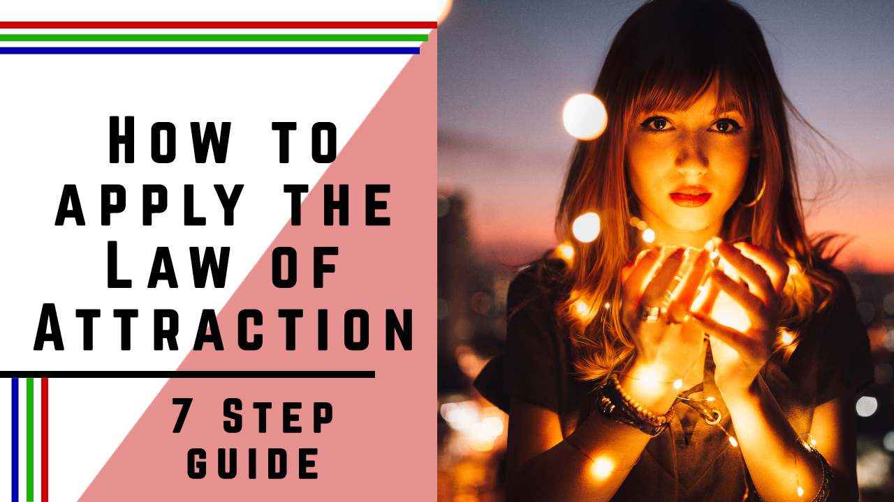 How to apply the Law of Attraction – 7 Simple Step Guide
